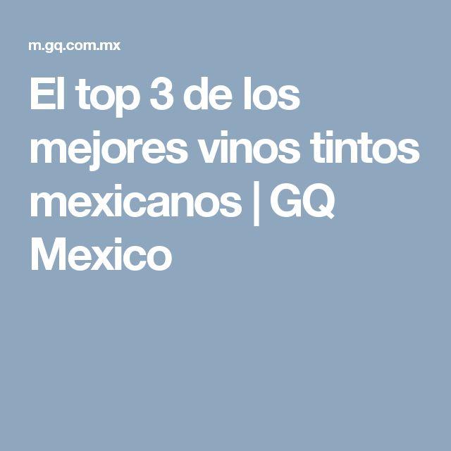 El top 3 de los mejores vinos tintos mexicanos | GQ Mexico