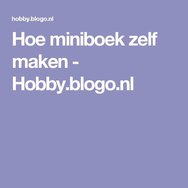 Hoe miniboek zelf maken - Hobby.blogo.nl