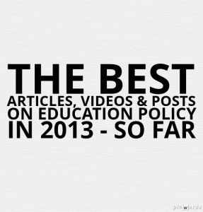 The Best Articles, Videos & Posts On Education Policy In 2013 – So Far