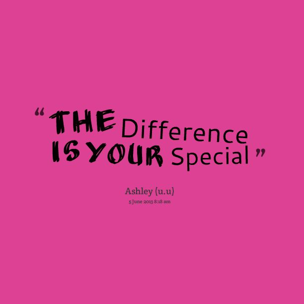 Someone Special Quotes In English: The Difference Is Your Special #quotes