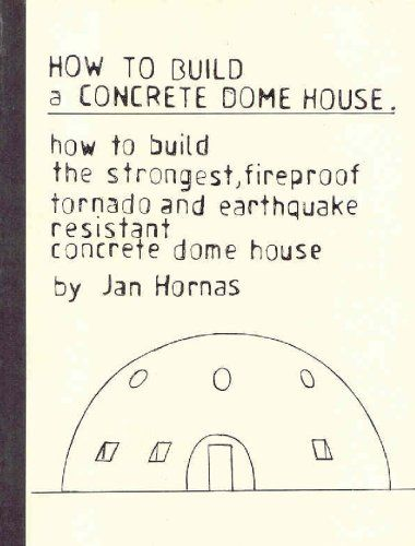 How to Build a Concrete Dome House: How to Build the Strongest, Most Fireproof, Tornado and Earthquake-resistant Concrete Dome House by Jan Hornas,http://www.amazon.com/dp/0741402246/ref=cm_sw_r_pi_dp_cx0mtb0RCBFM3PZB
