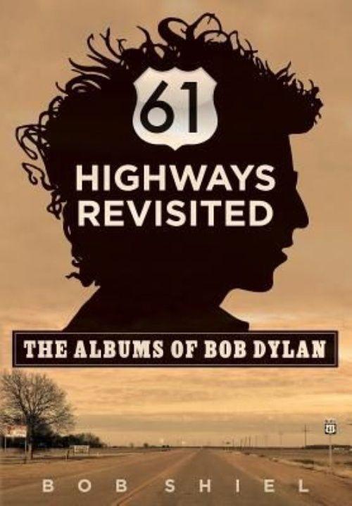 61 Highways Revisited: The Albums of Bob Dylan by Bob Shiel Paperback Book (Engl