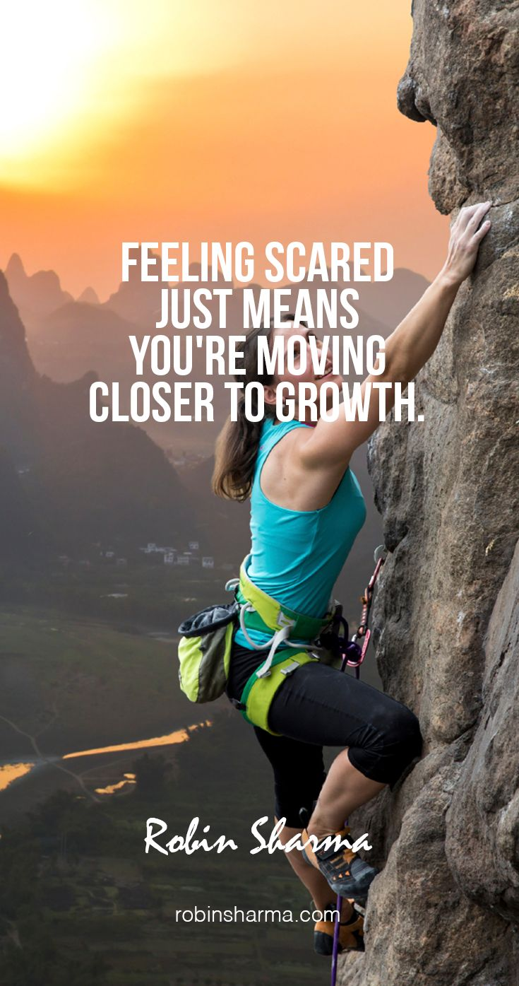 Feeling scared just means you're moving closer to growth.