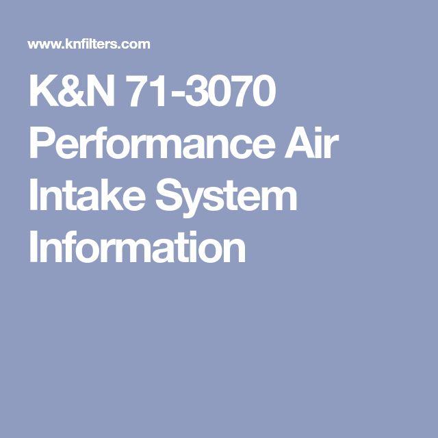 K&N 71-3070 Performance Air Intake System Information