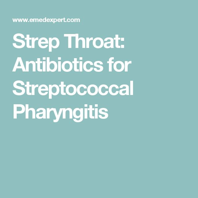 Strep Throat: Antibiotics for Streptococcal Pharyngitis
