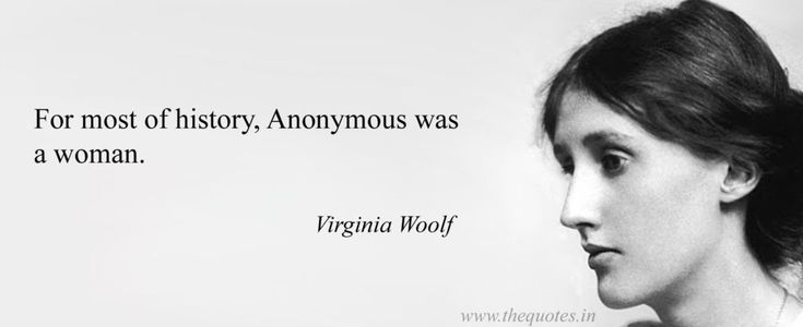 For most of history, Anonymous was a woman – Virginia Woolf