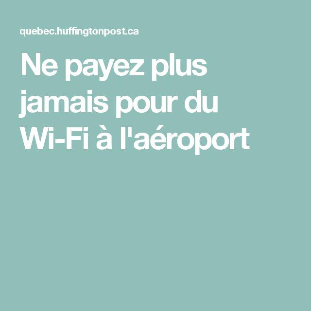 Ne payez plus jamais pour du Wi-Fi à l'aéroport