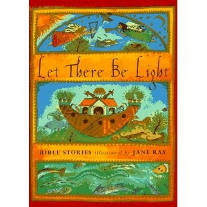 Let There Be Light: Bible Stories Illustrated by Jane Ray