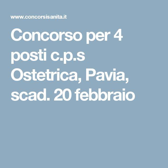 Concorso per 4 posti c.p.s Ostetrica, Pavia, scad. 20 febbraio