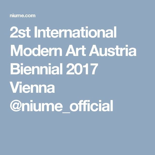 2st International Modern Art Austria Biennial 2017 Vienna @niume_official
