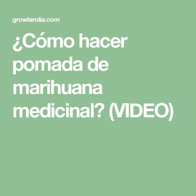 ¿Cómo hacer pomada de marihuana medicinal? (VIDEO)