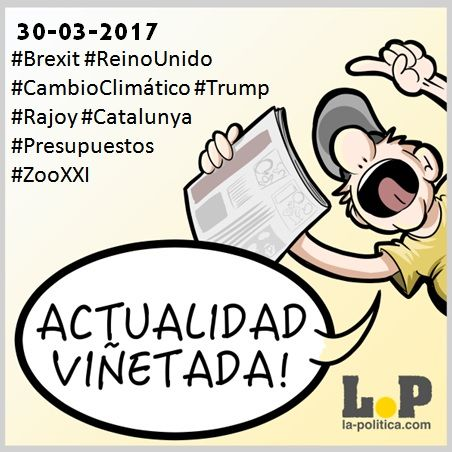 """#ActualidadViñetada 30-03-2017 Especial: Brexit """"Artículo 50""""  #ReinoUnido #CambioClimático #Trump #Rajoy #Catalunya #Presupuestos #ZooXXI"""