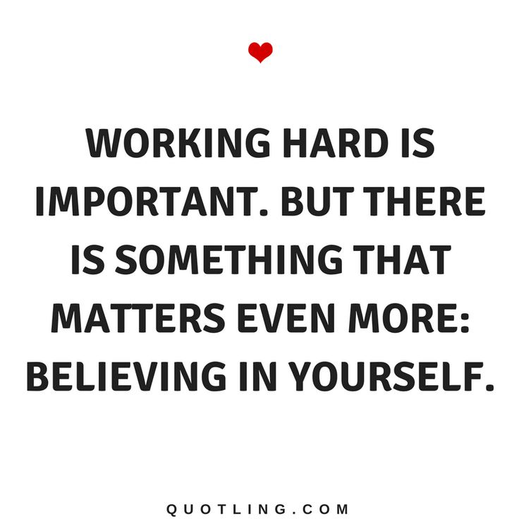 Believe in Yourself Quotes Working hard is important. But there is something that matters even more: Believing in Yourself.