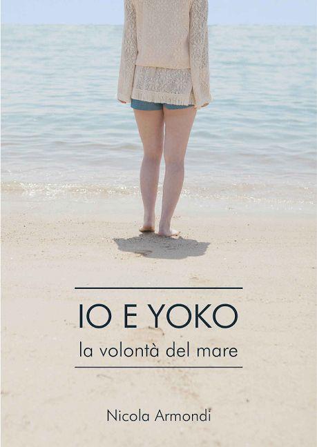 """""""Io e Yoko - La volontà del mare"""" Nicola Armondi ISBN/ASIN: B01BUDOCX6 Trama: """"Andai a trovarla spesso nel corso degli anni, per quanto mi fosse difficile."""
