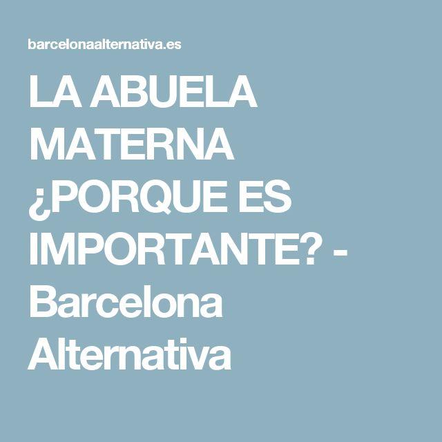 LA ABUELA MATERNA ¿PORQUE ES IMPORTANTE? - Barcelona Alternativa