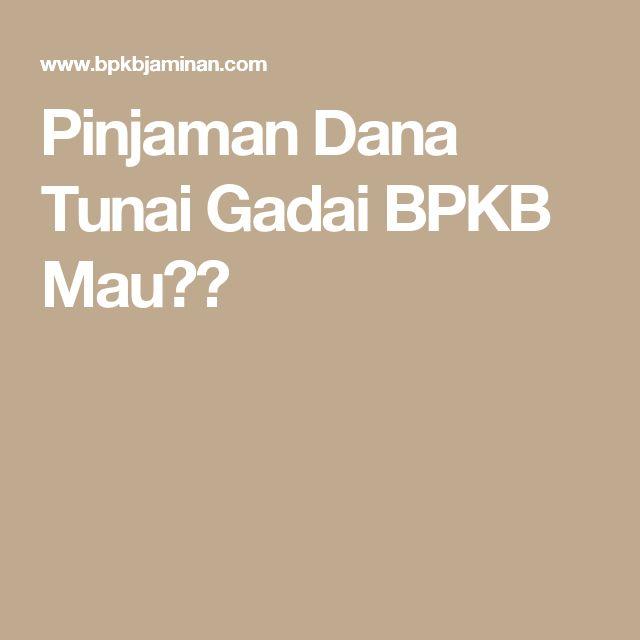 Pinjaman Dana Tunai Gadai BPKB Mau??