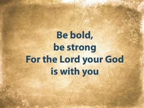 Be Bold, Be Strong (with lyrics) (+playlist)    Use this for lyrics only.  Bad recording.