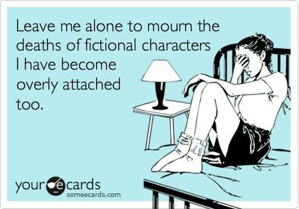 Happens to me all the time. I am so glad that most of my favorite authors have stopped killing off characters.