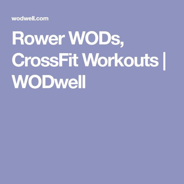 Rower WODs, CrossFit Workouts | WODwell