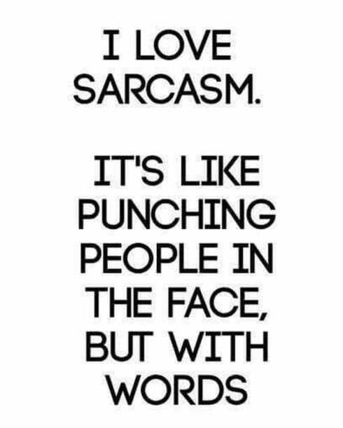 I love sarcasm quote