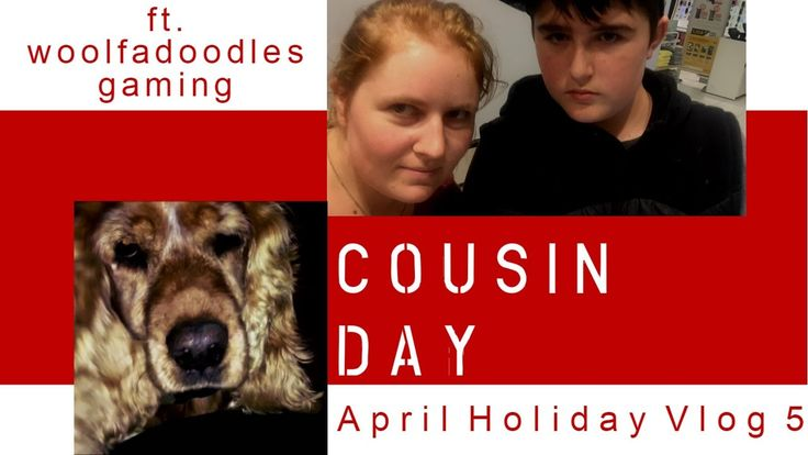 Cousin Time - April Holiday Vlog No.5