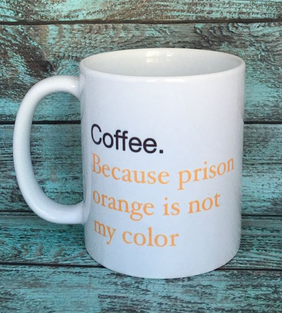Coffee. Because prison orange is not my color. LOL  by PhillyMeanMugs