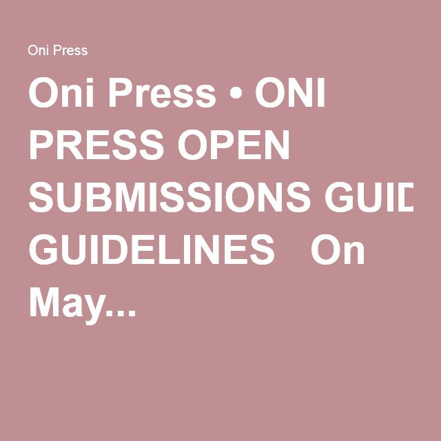 Oni Press • ONI PRESS OPEN SUBMISSIONS GUIDELINES   On May...