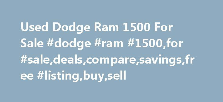 Used Dodge Ram 1500 For Sale #dodge #ram #1500,for #sale,deals,compare,savings,free #listing,buy,sell http://delaware.remmont.com/used-dodge-ram-1500-for-sale-dodge-ram-1500for-saledealscomparesavingsfree-listingbuysell/  # Used Dodge Ram 1500 for Sale Nationwide Text Search To search for combination of words or phrases, separate items with commas. For example, entering Factory Warranty, Bluetooth will show all listings with both the phrase Factory Warranty and the word Bluetooth Words…