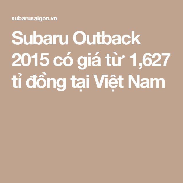 Subaru Outback 2015 có giá từ 1,627 tỉ đồng tại Việt Nam