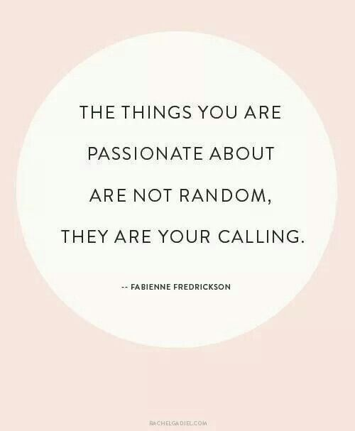 The things you are passionate about are not random. They are your calling. #passion #entrepreneurs#business