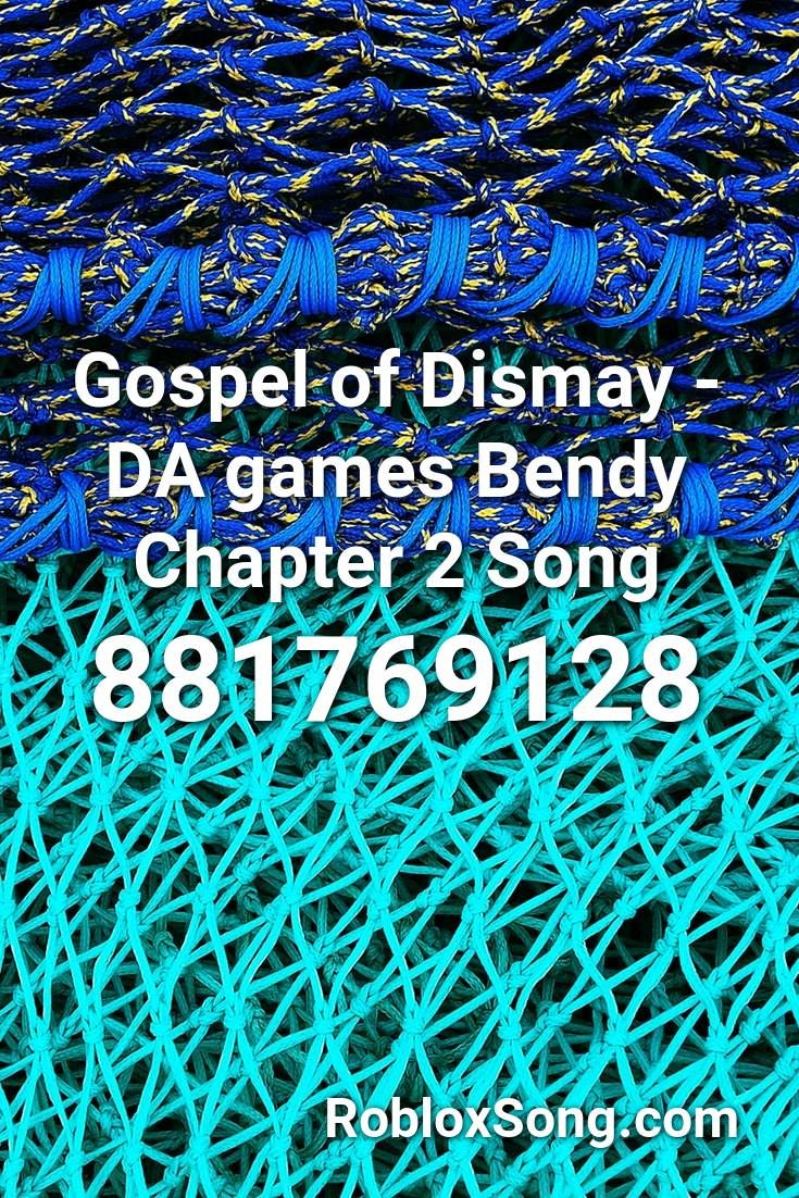 Gospel Of Dismay Da Games Bendy Chapter 2 Song Roblox Id