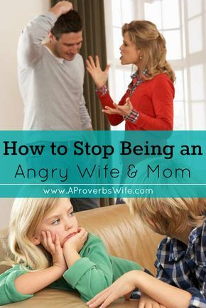 How to Stop Being an Angry Wife and Mom - A Proverbs Wife