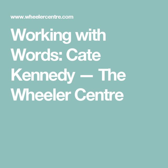 Working with Words: Cate Kennedy — The Wheeler Centre
