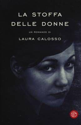 """Riprendere in mano la propria vita. """"La stoffa delle donne"""" di Laura Calosso"""