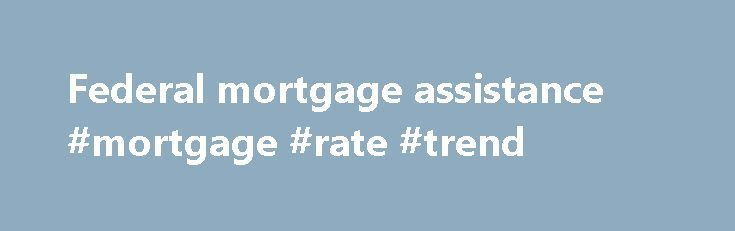 Federal mortgage assistance #mortgage #rate #trend http://mortgages.remmont.com/federal-mortgage-assistance-mortgage-rate-trend/  #federal mortgage assistance # Rulemaking The CFPB implements and enforces federal consumer financial laws to ensure that all consumers have access to markets for consumer financial products and services that are fair, transparent, and competitive. The CFPB's rulemaking process typically … Continue reading →