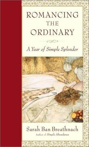 Romancing the Ordinary - by Sarah Ban Breathnach