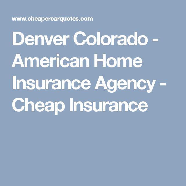 Denver Colorado - American Home Insurance Agency - Cheap Insurance