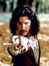 Mi nombre es Íñigo Montoya tu mataste a mi padre, prepárate a morir. La princesa prometida