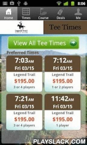 Legend Trail Golf Tee Times  Android App - playslack.com , The Legend Trail Golf Club app includes custom tee time bookings with easy tap navigation and booking of tee times. The app also supports promotion code discounts with a deals section, course information and an account page to look up past reservations and share these reservations with your playing partners via text and email.