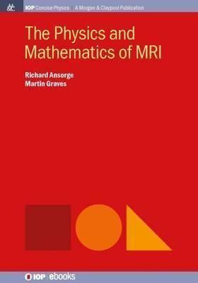 The Physics and Mathematics of MRI