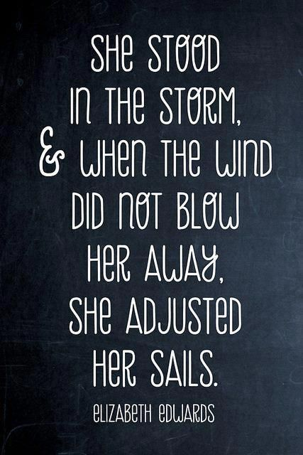 BraveryElizabeth Edward, Stands Strong, Stay Strong, Strong Women, Storms, Favorite Quotes, Sailing Away, Adjustable, Inspiration Quotes