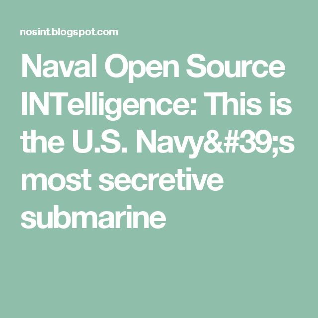 Naval Open Source INTelligence: This is the U.S. Navy's most secretive submarine