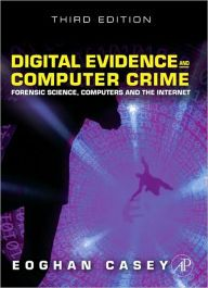 Digital Evidence and Computer Crime: Forensic Science, Computers, and the Internet / Edition 3 by Eoghan Casey Download