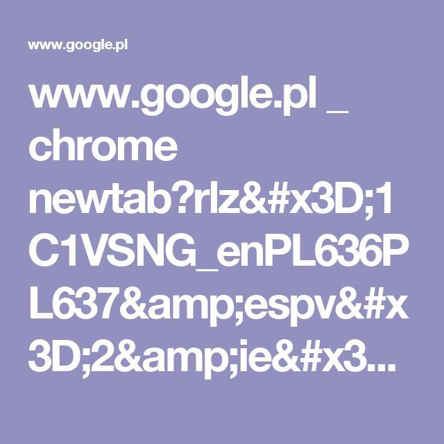 www.google.pl _ chrome newtab?rlz=1C1VSNG_enPL636PL637&espv=2&ie=UTF-8