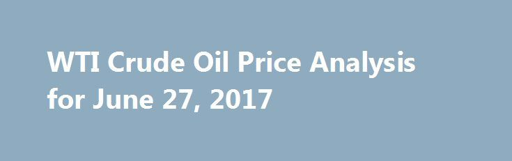 WTI Crude Oil Price Analysis for June 27, 2017 http://betiforexcom.livejournal.com/25657203.html  WTI crude oil continues to tread below its falling trend line on the short-term time frames after breaking below the 4-hour channel support. A pullback to...The post WTI Crude Oil Price Analysis for June 27, 2017 appeared first...The post WTI Crude Oil Price Analysis for June 27, 2017 appeared first on aroundworld24.com…