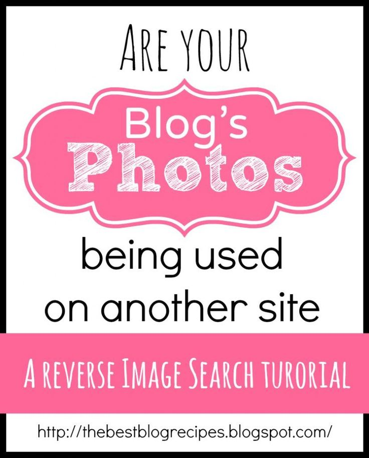 Blogging 101:  A Reverse Image Search to find out who's using your blog's photos without your permission from The Best Blog Recipes