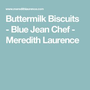 Buttermilk Biscuits - Blue Jean Chef - Meredith Laurence