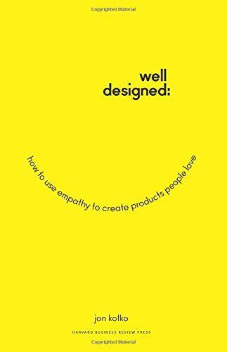 Well-Designed: How to Use Empathy to Create Products People Love von Jon Kolko http://www.amazon.de/dp/1625274793/ref=cm_sw_r_pi_dp_yrwLwb0DRYTRZ