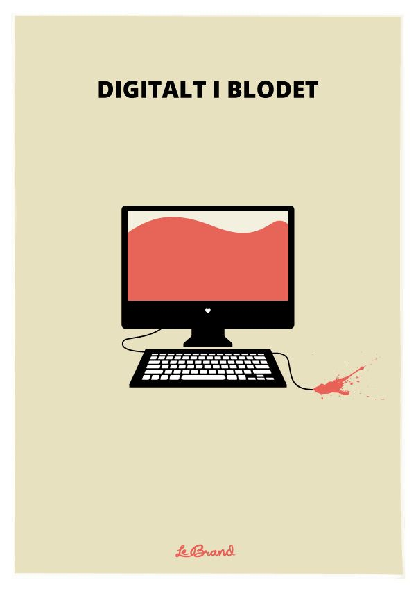 "Digitalt i blodet    Inspirational poster for Le Brand: ""Digitalt i blodet"". Illustration by Anders Persson, Le Brand"