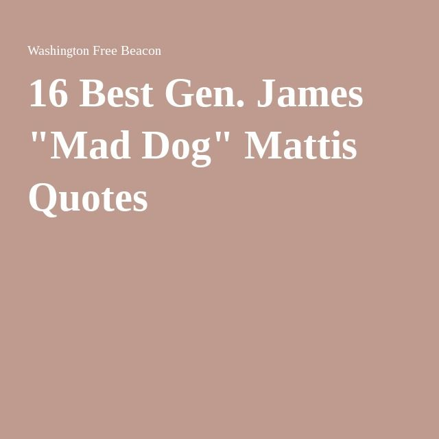 16 Best Images About Mad Camping On Pinterest: 1000+ Mad Dog Mattis Quotes On Pinterest